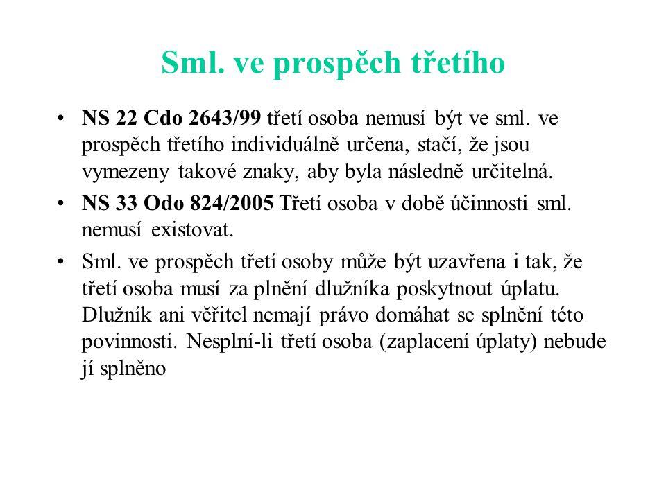 Sml. ve prospěch třetího NS 22 Cdo 2643/99 třetí osoba nemusí být ve sml. ve prospěch třetího individuálně určena, stačí, že jsou vymezeny takové znak