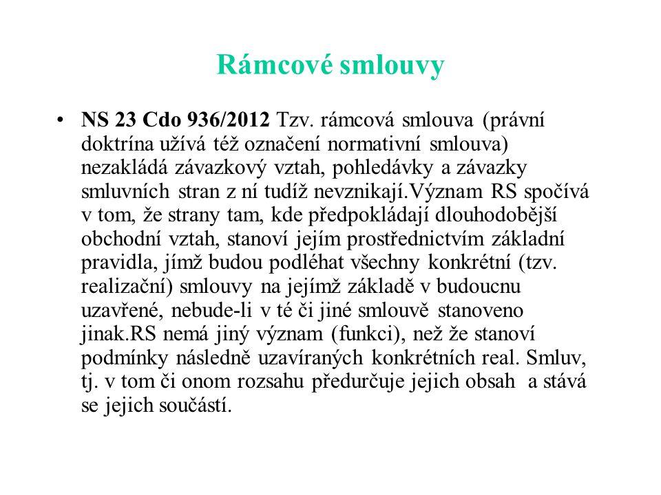 Rámcové smlouvy NS 23 Cdo 936/2012 Tzv. rámcová smlouva (právní doktrína užívá též označení normativní smlouva) nezakládá závazkový vztah, pohledávky