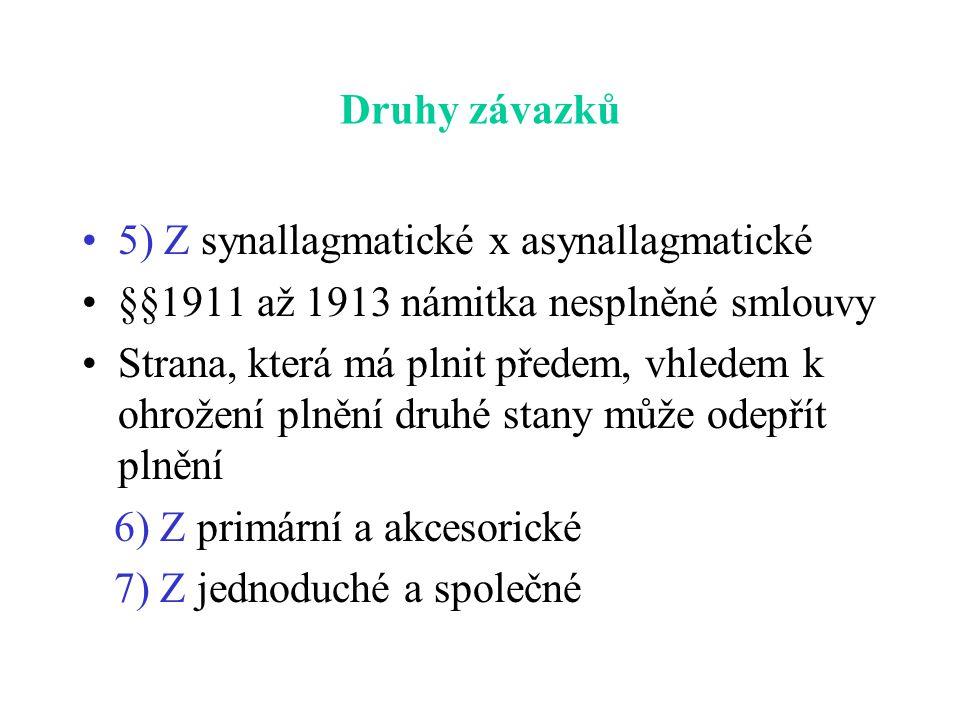 Druhy závazků 5) Z synallagmatické x asynallagmatické §§1911 až 1913 námitka nesplněné smlouvy Strana, která má plnit předem, vhledem k ohrožení plněn