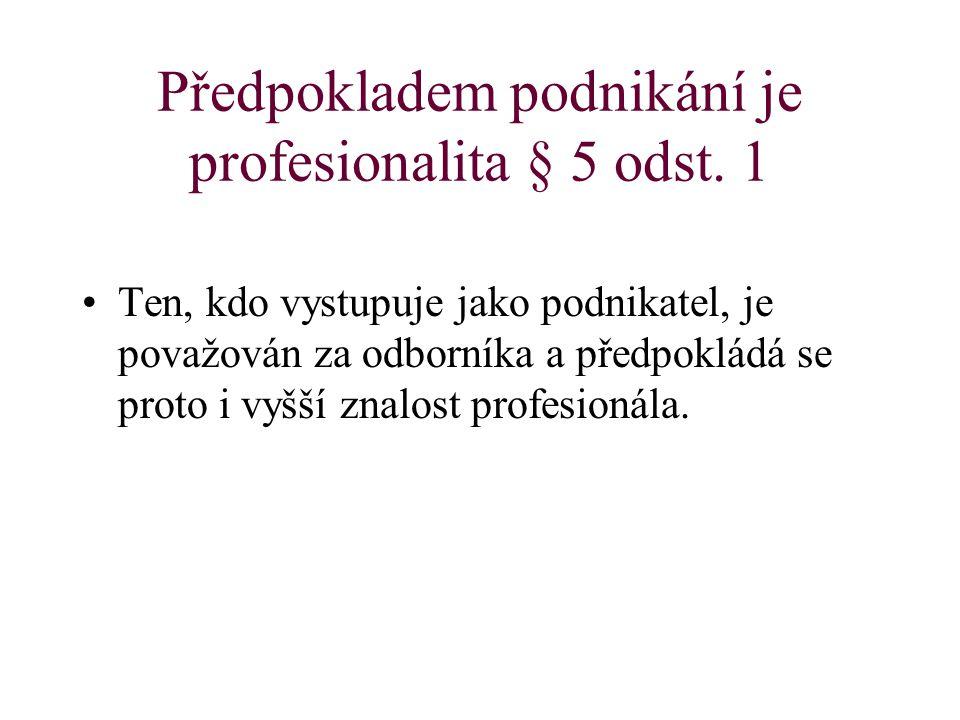 Předpokladem podnikání je profesionalita § 5 odst. 1 Ten, kdo vystupuje jako podnikatel, je považován za odborníka a předpokládá se proto i vyšší znal