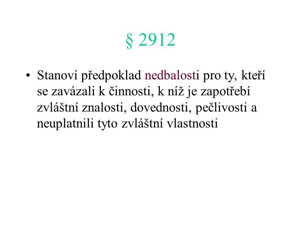 § 2912 Stanoví předpoklad nedbalosti pro ty, kteří se zavázali k činnosti, k níž je zapotřebí zvláštní znalosti, dovednosti, pečlivosti a neuplatnili tyto zvláštní vlastnosti
