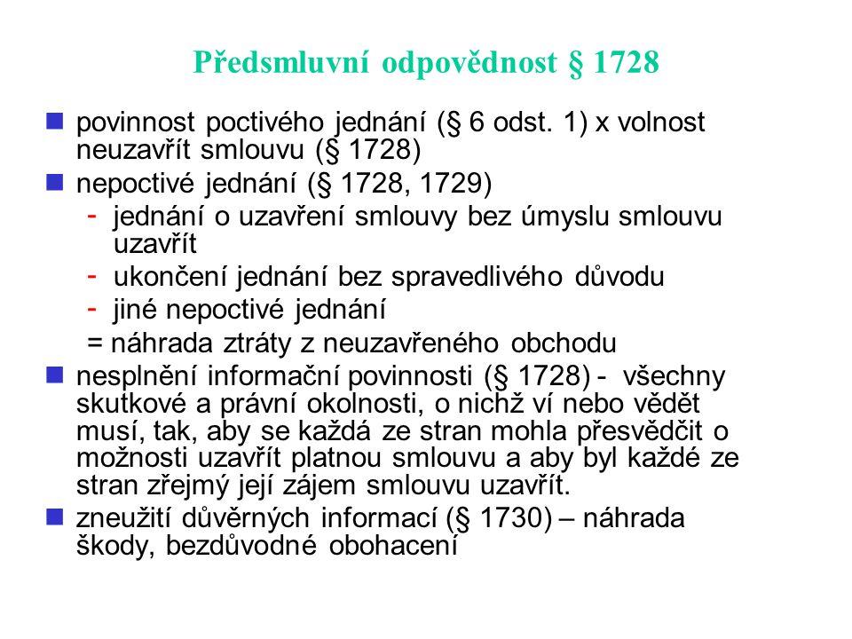 Předsmluvní odpovědnost § 1728 povinnost poctivého jednání (§ 6 odst. 1) x volnost neuzavřít smlouvu (§ 1728) nepoctivé jednání (§ 1728, 1729) - jedná
