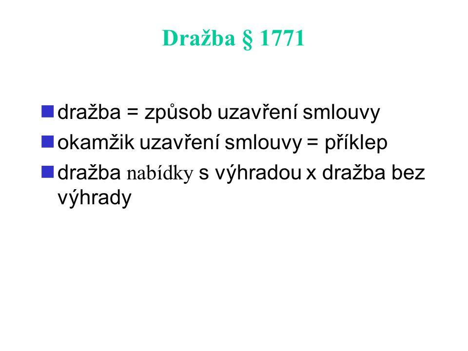 Dražba § 1771 dražba = způsob uzavření smlouvy okamžik uzavření smlouvy = příklep dražba nabídky s výhradou x dražba bez výhrady