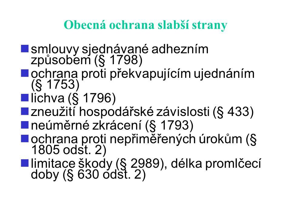 Obecná ochrana slabší strany smlouvy sjednávané adhezním způsobem (§ 1798) ochrana proti překvapujícím ujednáním (§ 1753) lichva (§ 1796) zneužití hos