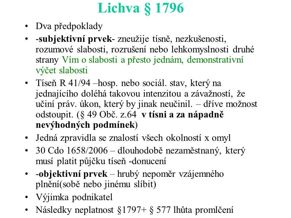 Lichva § 1796 Dva předpoklady -subjektivní prvek- zneužije tísně, nezkušenosti, rozumové slabosti, rozrušení nebo lehkomyslnosti druhé strany Vím o sl