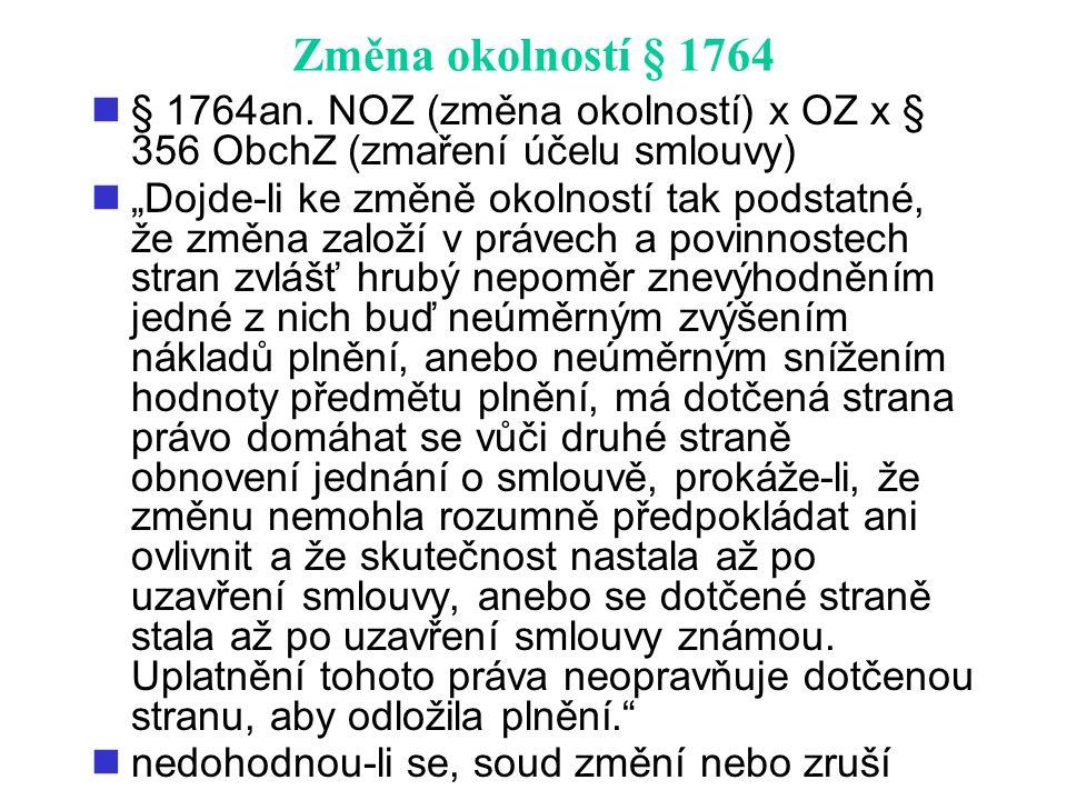 """Změna okolností § 1764 § 1764an. NOZ (změna okolností) x OZ x § 356 ObchZ (zmaření účelu smlouvy) """"Dojde-li ke změně okolností tak podstatné, že změna"""