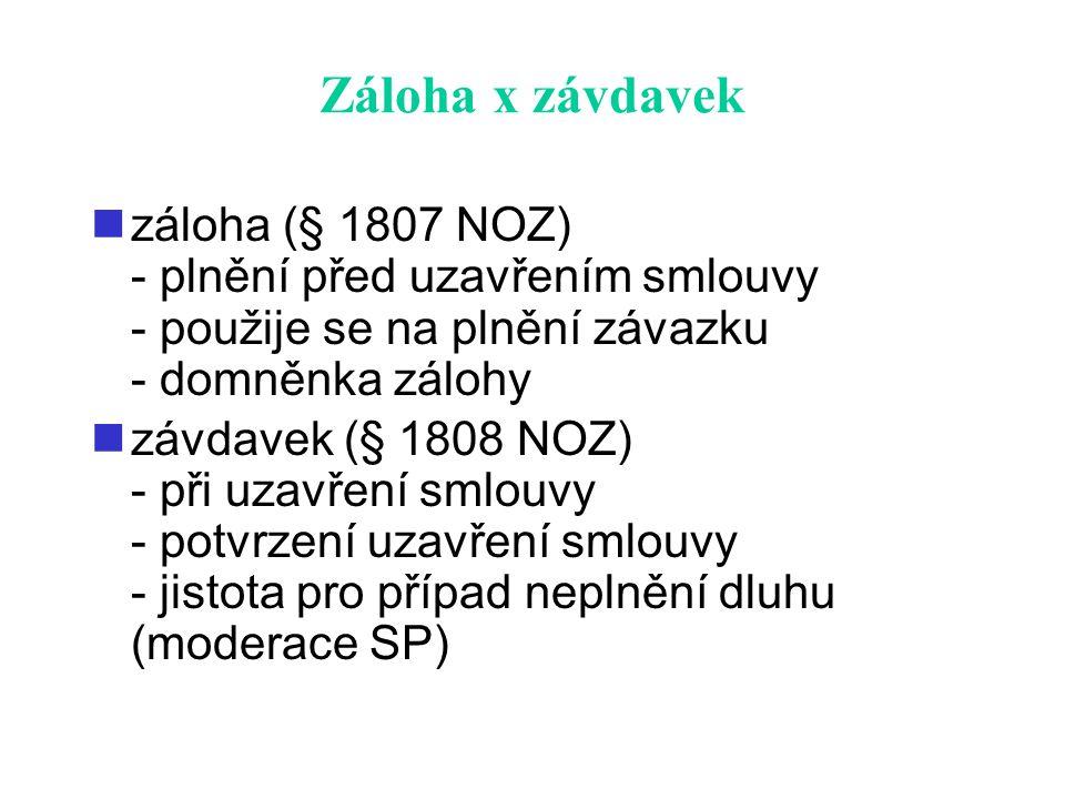 Záloha x závdavek záloha (§ 1807 NOZ) - plnění před uzavřením smlouvy - použije se na plnění závazku - domněnka zálohy závdavek (§ 1808 NOZ) - při uza