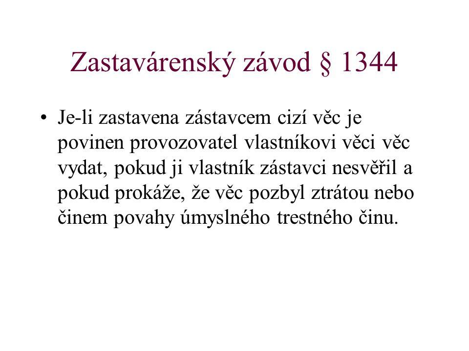 Zastavárenský závod § 1344 Je-li zastavena zástavcem cizí věc je povinen provozovatel vlastníkovi věci věc vydat, pokud ji vlastník zástavci nesvěřil