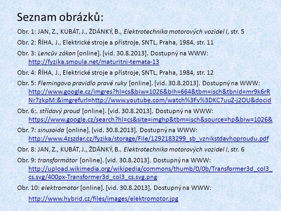 Seznam obrázků: Obr.1: JAN, Z., KUBÁT, J., ŽDÁNKÝ, B., Elektrotechnika motorových vozidel I, str.