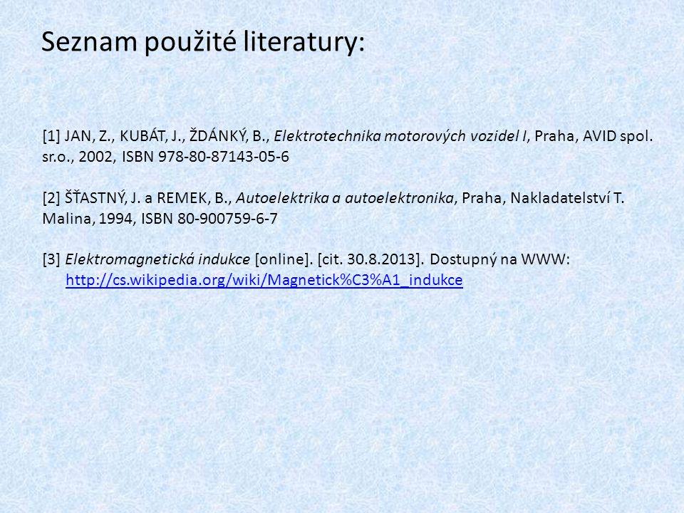 Seznam použité literatury: [1] JAN, Z., KUBÁT, J., ŽDÁNKÝ, B., Elektrotechnika motorových vozidel I, Praha, AVID spol.