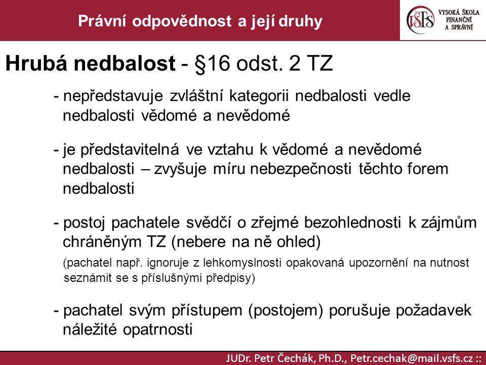 JUDr. Petr Čechák, Ph.D., Petr.cechak@mail.vsfs.cz :: Právní odpovědnost a její druhy Hrubá nedbalost - §16 odst. 2 TZ - nepředstavuje zvláštní katego