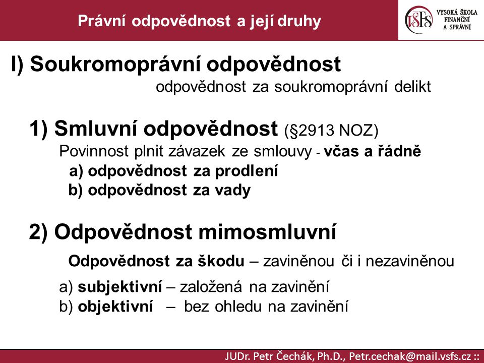 JUDr. Petr Čechák, Ph.D., Petr.cechak@mail.vsfs.cz :: Právní odpovědnost a její druhy I) Soukromoprávní odpovědnost odpovědnost za soukromoprávní deli