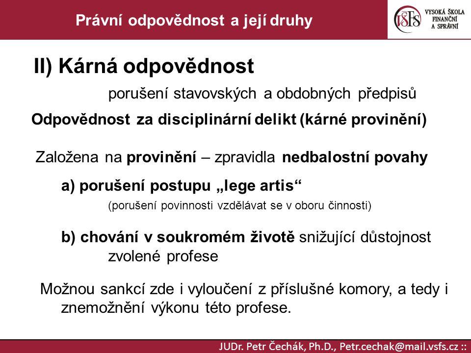 JUDr. Petr Čechák, Ph.D., Petr.cechak@mail.vsfs.cz :: Právní odpovědnost a její druhy II) Kárná odpovědnost porušení stavovských a obdobných předpisů