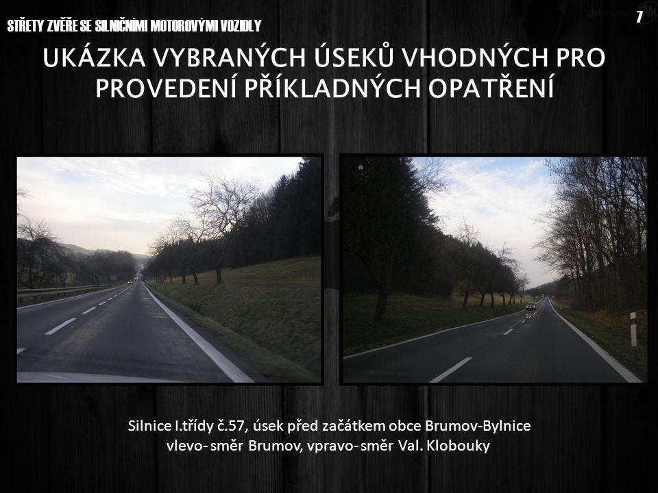Silnice I.třídy č.57, úsek před začátkem obce Brumov-Bylnice vlevo- směr Brumov, vpravo- směr Val. Klobouky UKÁZKA VYBRANÝCH ÚSEKŮ VHODNÝCH PRO PROVED