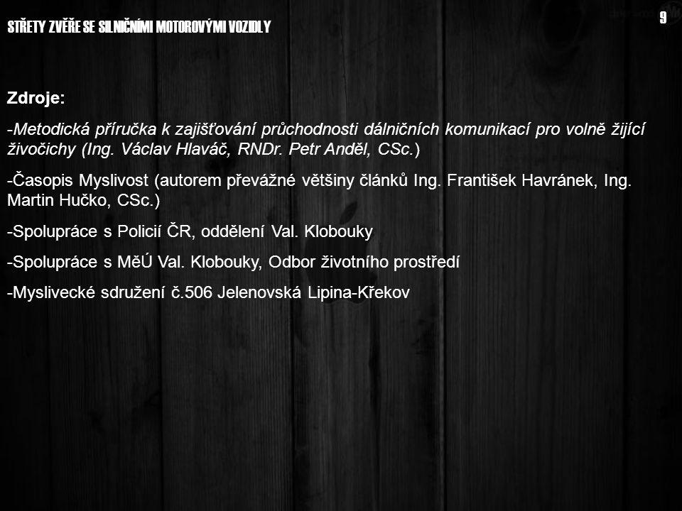 9 Zdroje: -Metodická příručka k zajišťování průchodnosti dálničních komunikací pro volně žijící živočichy (Ing. Václav Hlaváč, RNDr. Petr Anděl, CSc.)