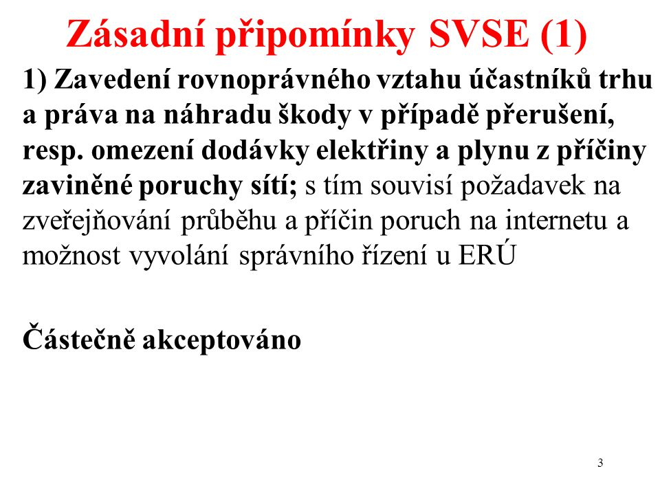 3 1) Zavedení rovnoprávného vztahu účastníků trhu a práva na náhradu škody v případě přerušení, resp.
