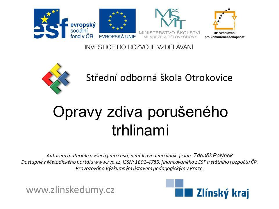 Opravy zdiva porušeného trhlinami Střední odborná škola Otrokovice www.zlinskedumy.cz Autorem materiálu a všech jeho částí, není-li uvedeno jinak, je