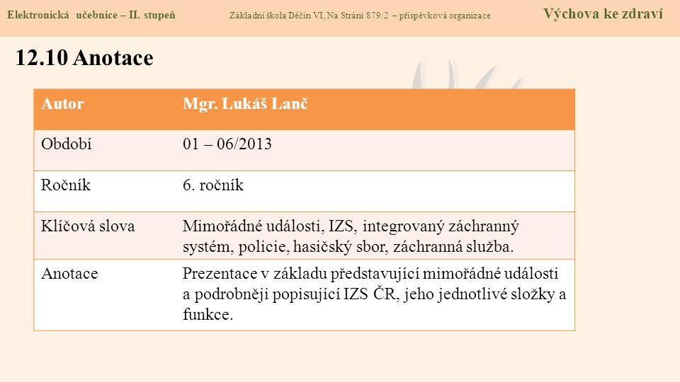 AutorMgr. Lukáš Lanč Období01 – 06/2013 Ročník6. ročník Klíčová slovaMimořádné události, IZS, integrovaný záchranný systém, policie, hasičský sbor, zá