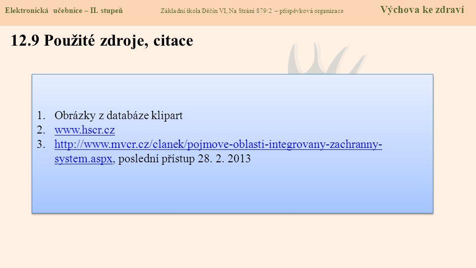 12.9 Použité zdroje, citace 1.Obrázky z databáze klipart 2.www.hscr.czwww.hscr.cz 3.http://www.mvcr.cz/clanek/pojmove-oblasti-integrovany-zachranny- s