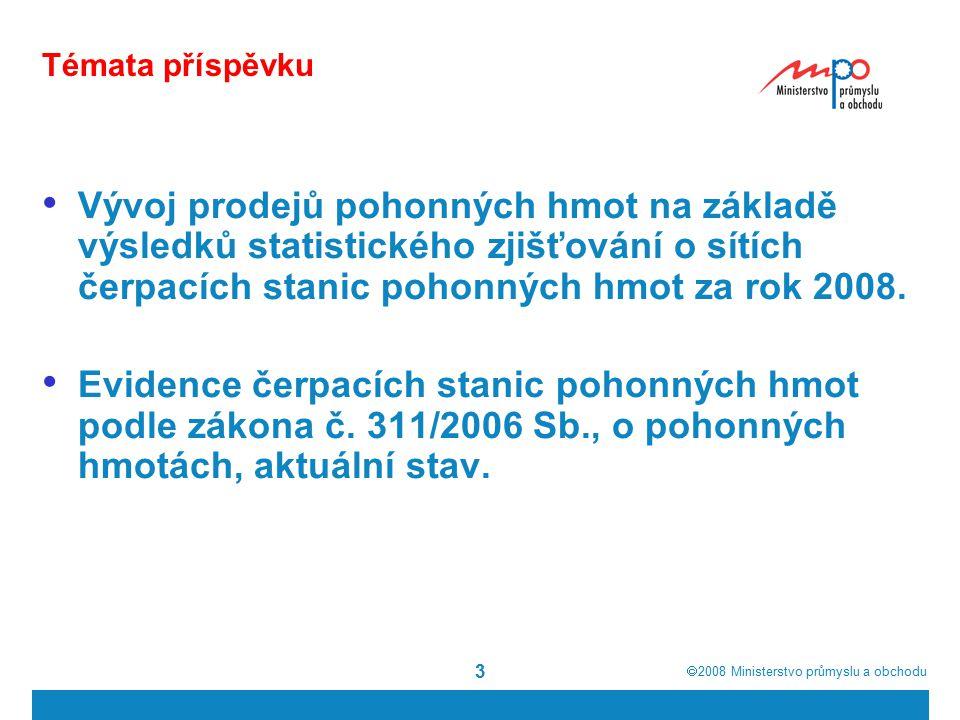  2008  Ministerstvo průmyslu a obchodu 3 Témata příspěvku Vývoj prodejů pohonných hmot na základě výsledků statistického zjišťování o sítích čerpac
