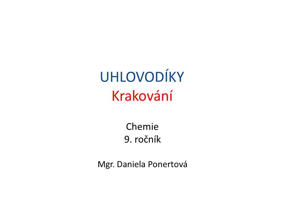 UHLOVODÍKY Krakování Chemie 9. ročník Mgr. Daniela Ponertová