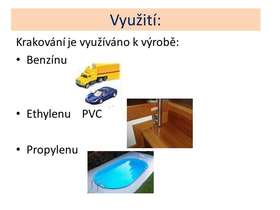Využití: Krakování je využíváno k výrobě: Benzínu Ethylenu PVC Propylenu