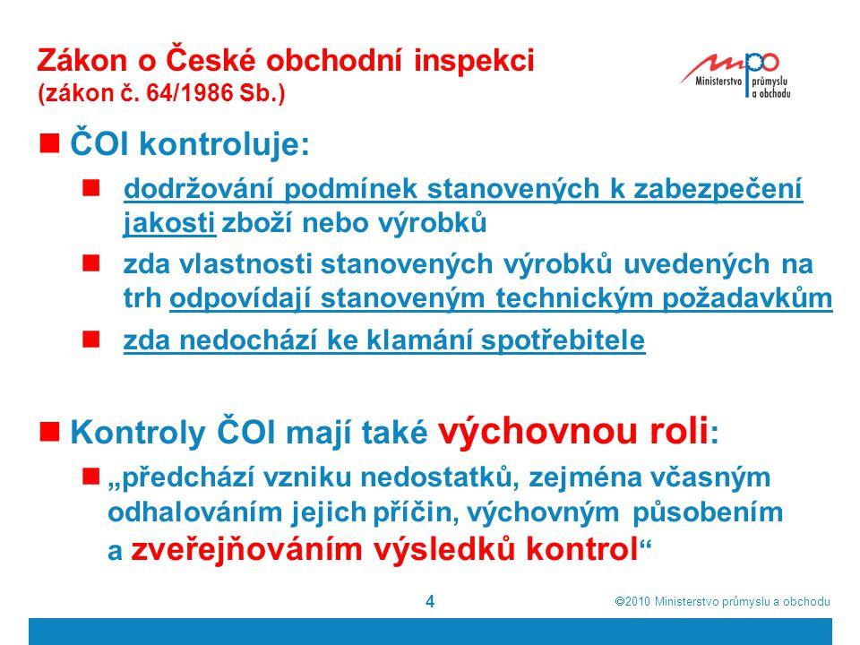  2010  Ministerstvo průmyslu a obchodu Zákon o České obchodní inspekci (zákon č. 64/1986 Sb.) ČOI kontroluje: dodržování podmínek stanovených k zab