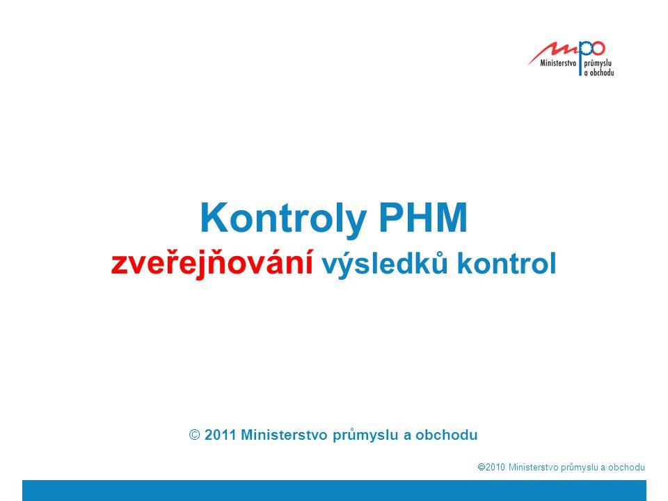  2010  Ministerstvo průmyslu a obchodu Kontroly PHM zveřejňování výsledků kontrol © 2011 Ministerstvo průmyslu a obchodu