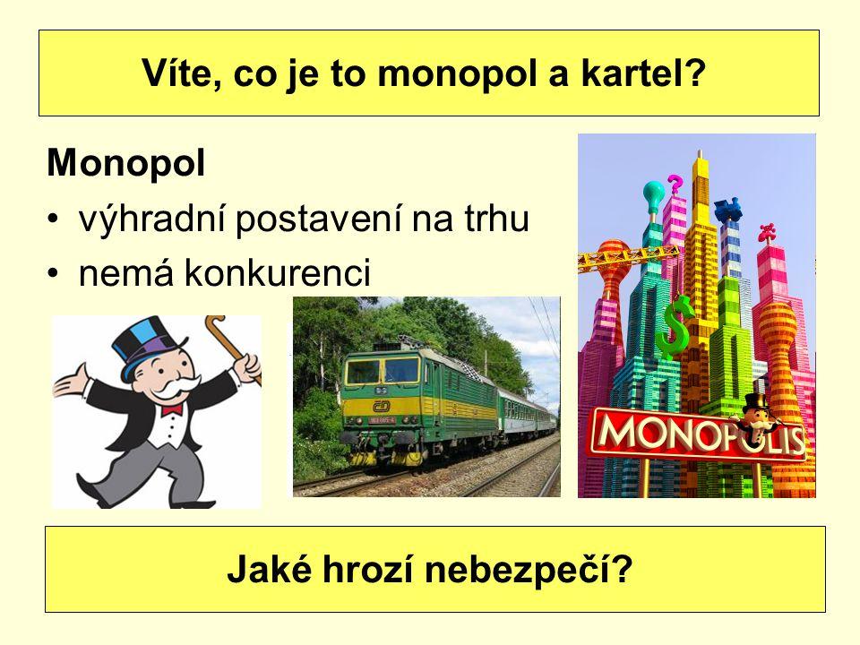 Monopol výhradní postavení na trhu nemá konkurenci Víte, co je to monopol a kartel.