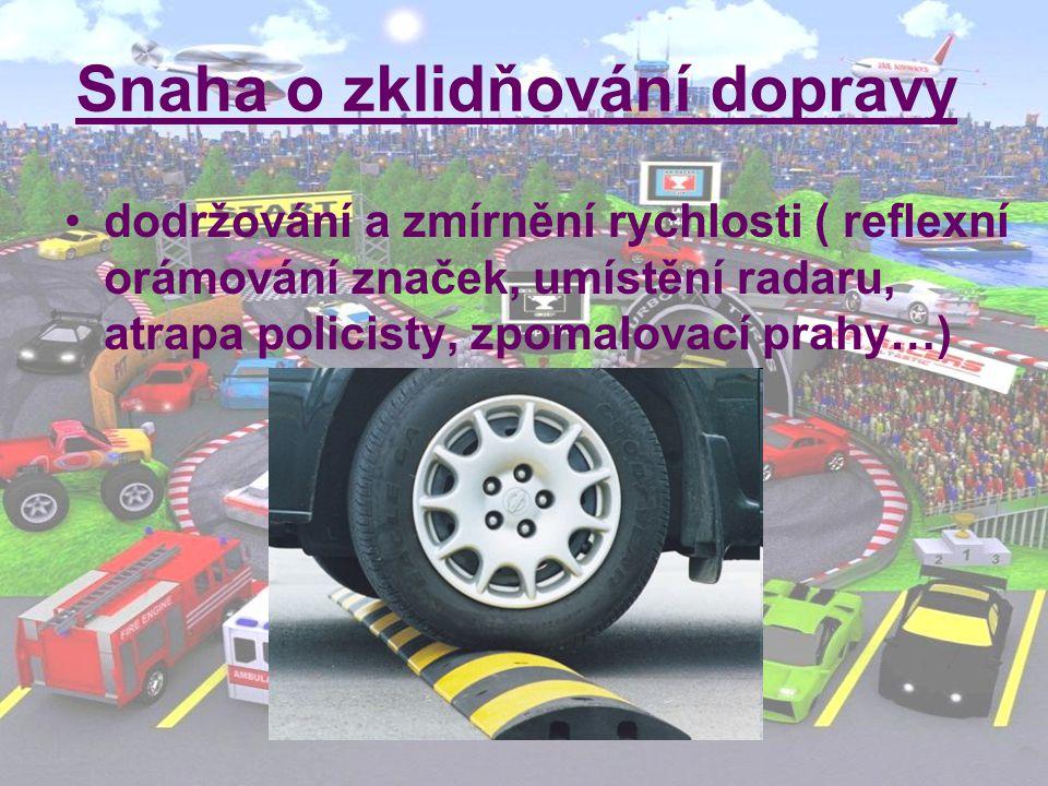 Snaha o zklidňování dopravy dodržování a zmírnění rychlosti ( reflexní orámování značek, umístění radaru, atrapa policisty, zpomalovací prahy…)