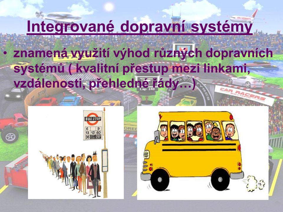 Integrované dopravní systémy znamená využití výhod různých dopravních systémů ( kvalitní přestup mezi linkami, vzdálenosti, přehledné řády…)