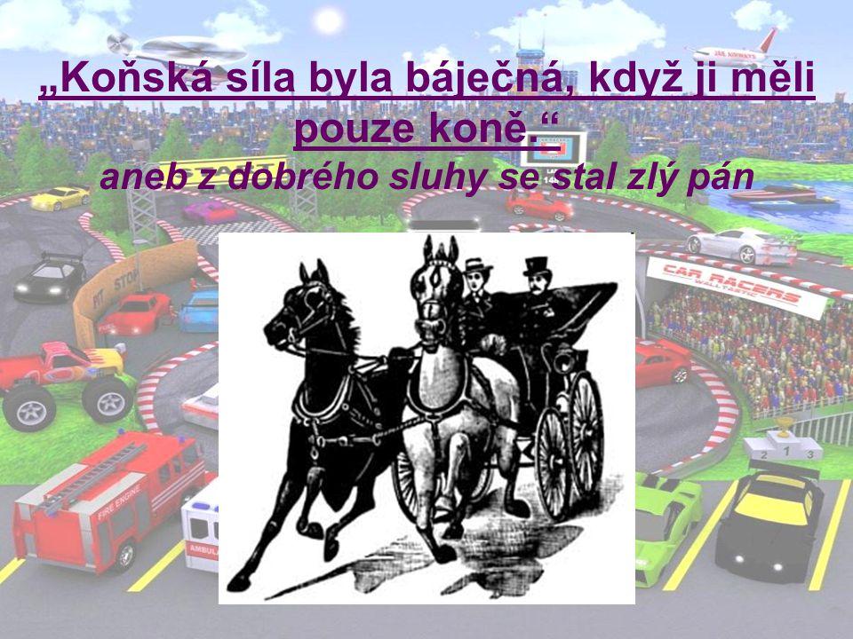 """""""Koňská síla byla báječná, když ji měli pouze koně. aneb z dobrého sluhy se stal zlý pán"""