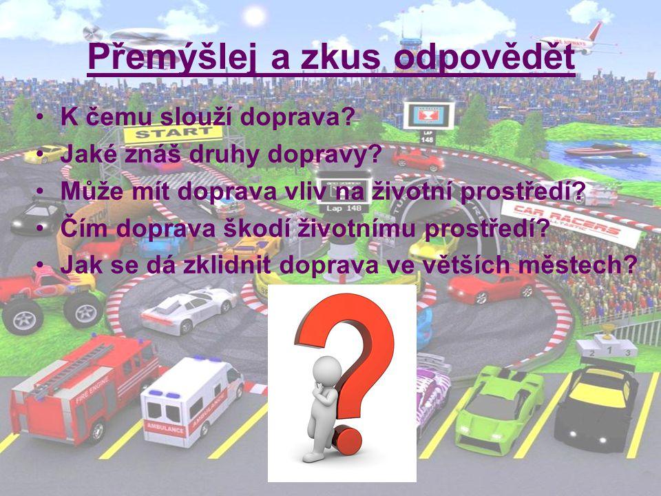 Přemýšlej a zkus odpovědět K čemu slouží doprava.Jaké znáš druhy dopravy.