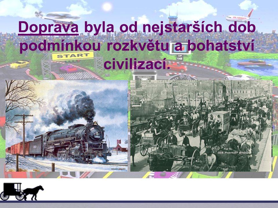 Doprava byla od nejstarších dob podmínkou rozkvětu a bohatství civilizací.