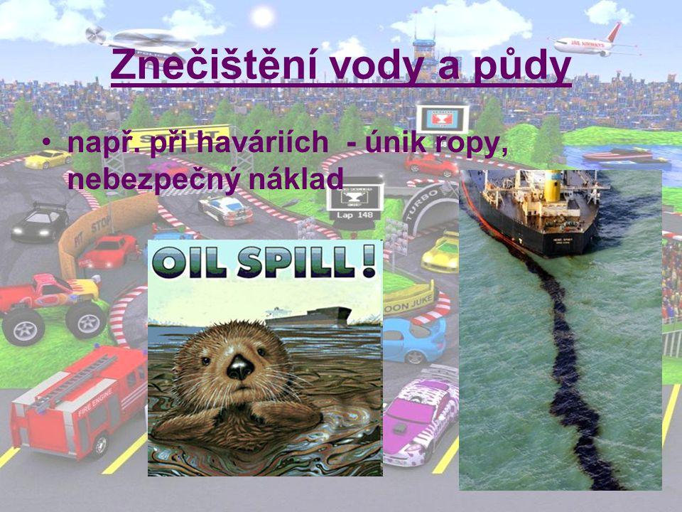 Znečištění vody a půdy např. při haváriích - únik ropy, nebezpečný náklad