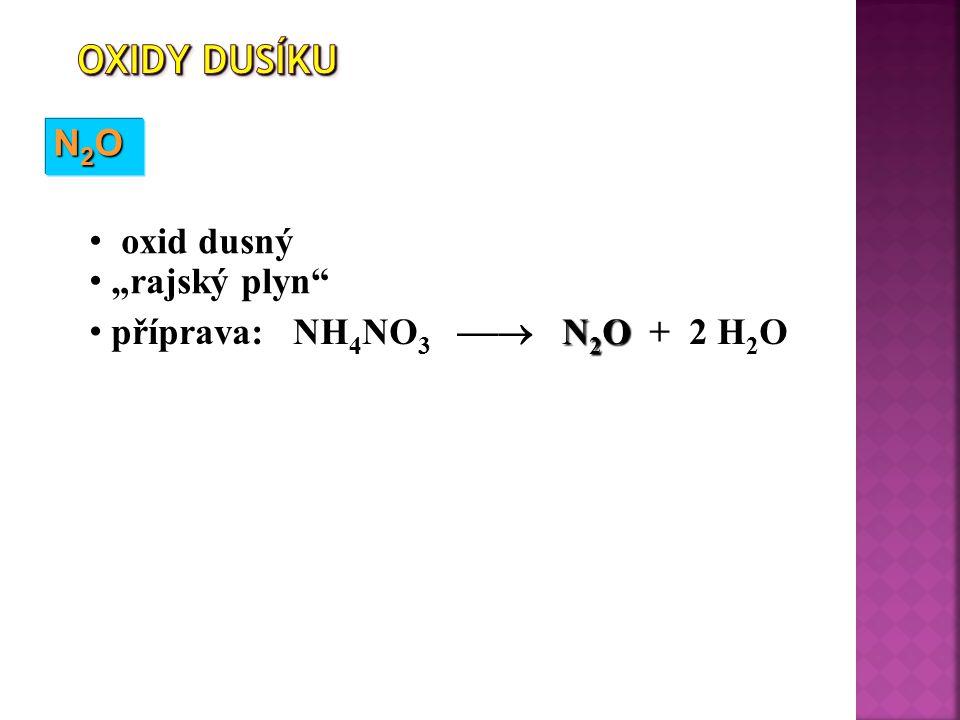 """N2ON2ON2ON2O oxid dusný """"rajský plyn N 2 O příprava: NH 4 NO 3  N 2 O + 2 H 2 O"""