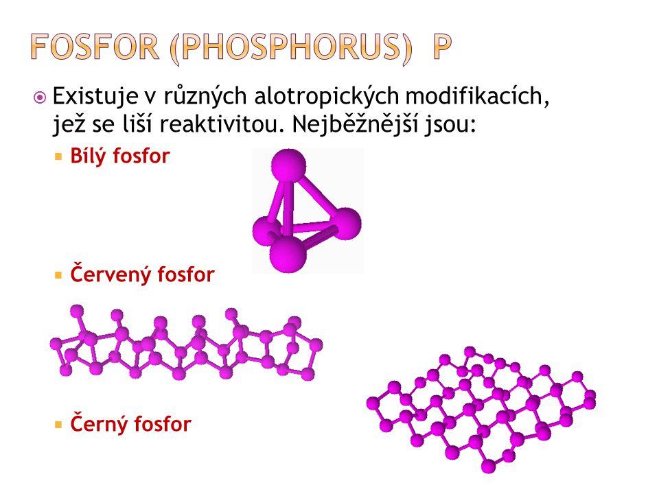  Existuje v různých alotropických modifikacích, jež se liší reaktivitou. Nejběžnější jsou:  Bílý fosfor  Červený fosfor  Černý fosfor