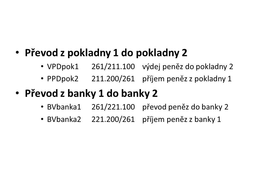 Převod z pokladny 1 do pokladny 2 VPDpok1261/211.100výdej peněz do pokladny 2 PPDpok2211.200/261příjem peněz z pokladny 1 Převod z banky 1 do banky 2