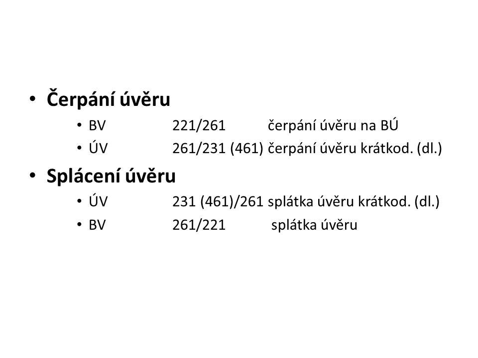 Čerpání úvěru BV221/261čerpání úvěru na BÚ ÚV261/231 (461)čerpání úvěru krátkod. (dl.) Splácení úvěru ÚV231 (461)/261splátka úvěru krátkod. (dl.) BV26