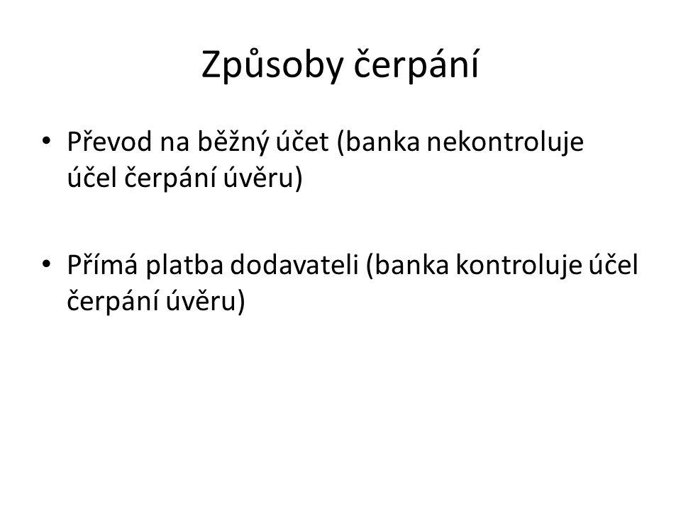 Způsoby čerpání Převod na běžný účet (banka nekontroluje účel čerpání úvěru) Přímá platba dodavateli (banka kontroluje účel čerpání úvěru)