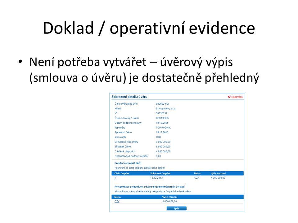 Doklad / operativní evidence Není potřeba vytvářet – úvěrový výpis (smlouva o úvěru) je dostatečně přehledný
