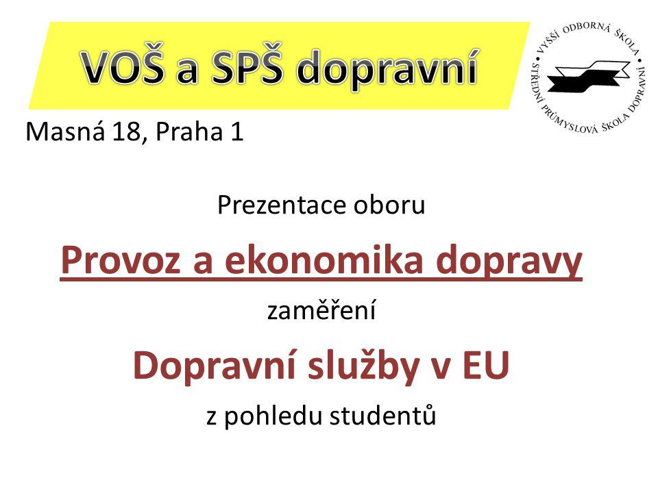 Masná 18, Praha 1 Prezentace oboru Provoz a ekonomika dopravy zaměření Dopravní služby v EU z pohledu studentů