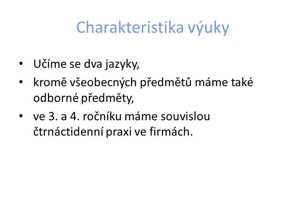 Charakteristika výuky Učíme se dva jazyky, kromě všeobecných předmětů máme také odborné předměty, ve 3.