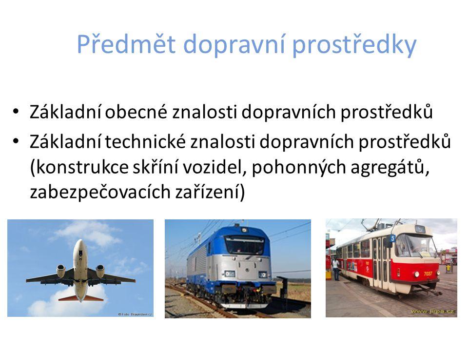 Předmět dopravní prostředky Základní obecné znalosti dopravních prostředků Základní technické znalosti dopravních prostředků (konstrukce skříní vozidel, pohonných agregátů, zabezpečovacích zařízení)