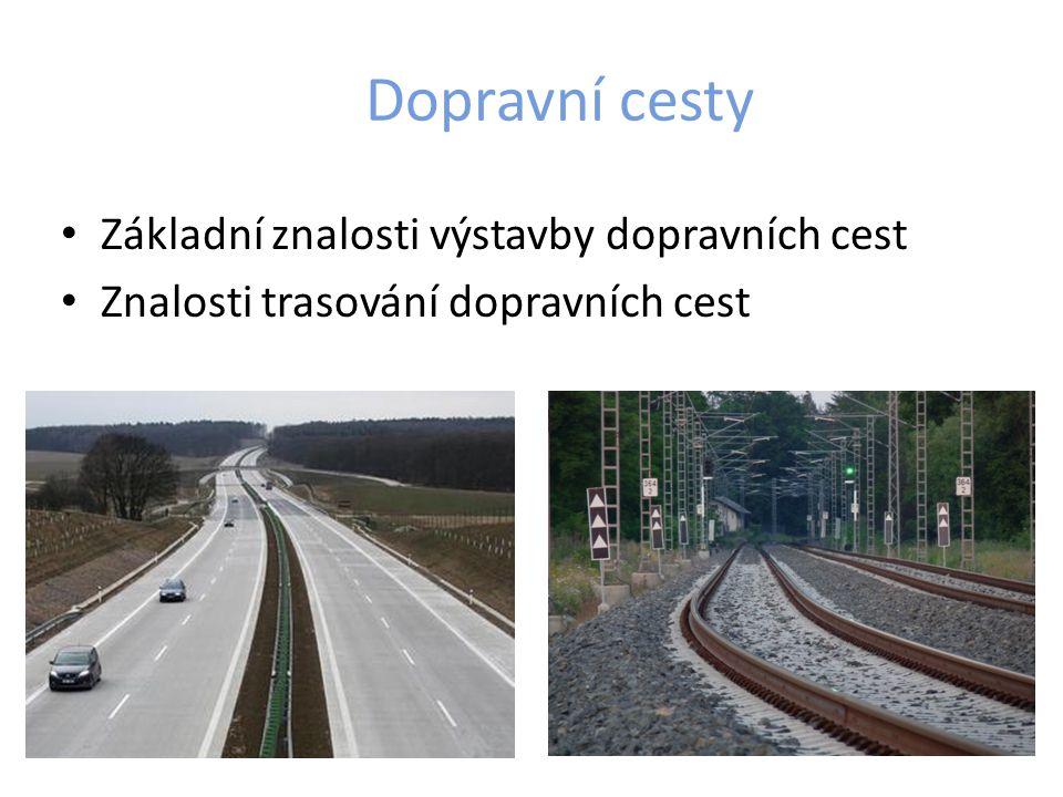 Dopravní cesty Základní znalosti výstavby dopravních cest Znalosti trasování dopravních cest