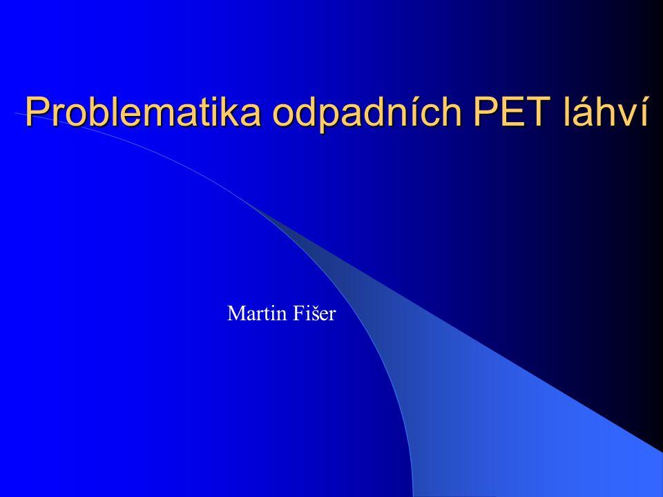 Problematika odpadních PET láhví Martin Fišer
