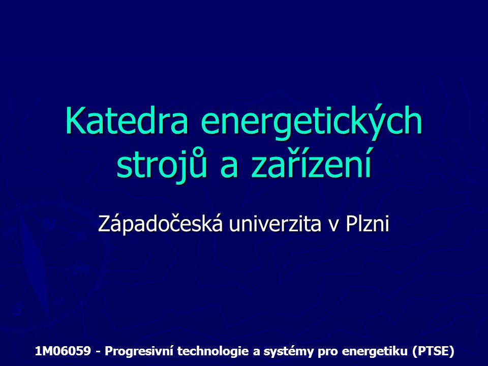 Katedra energetických strojů a zařízení Západočeská univerzita v Plzni 1M06059 - Progresivní technologie a systémy pro energetiku (PTSE)