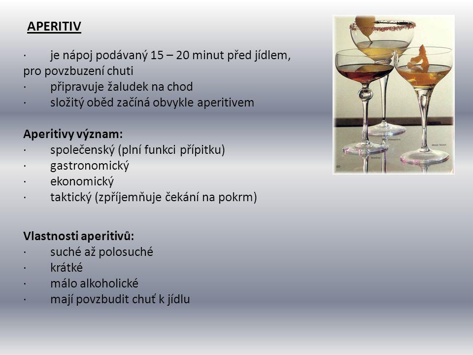 APERITIV · je nápoj podávaný 15 – 20 minut před jídlem, pro povzbuzení chuti · připravuje žaludek na chod · složitý oběd začíná obvykle aperitivem Ape