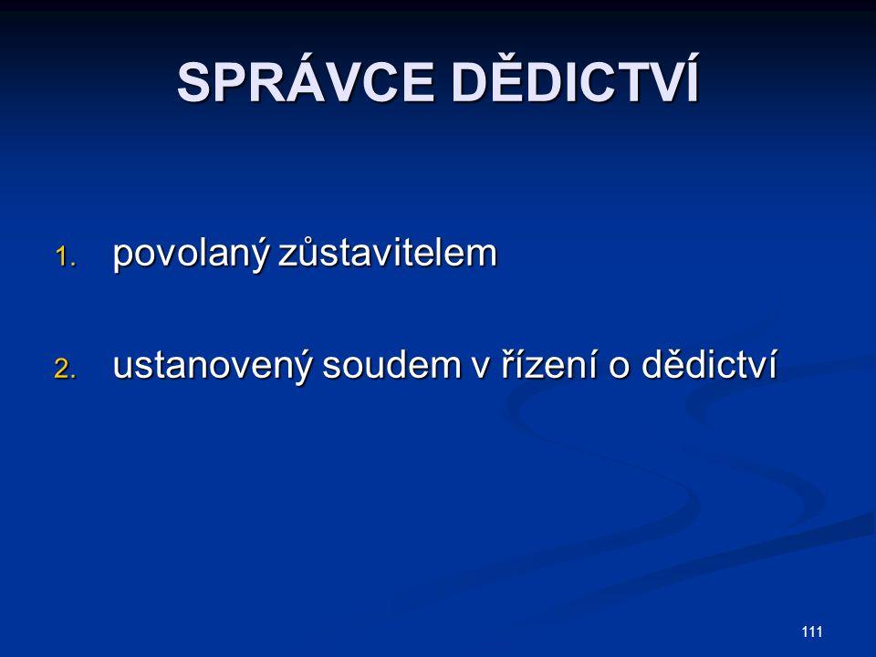 111 SPRÁVCE DĚDICTVÍ 1. povolaný zůstavitelem 2. ustanovený soudem v řízení o dědictví