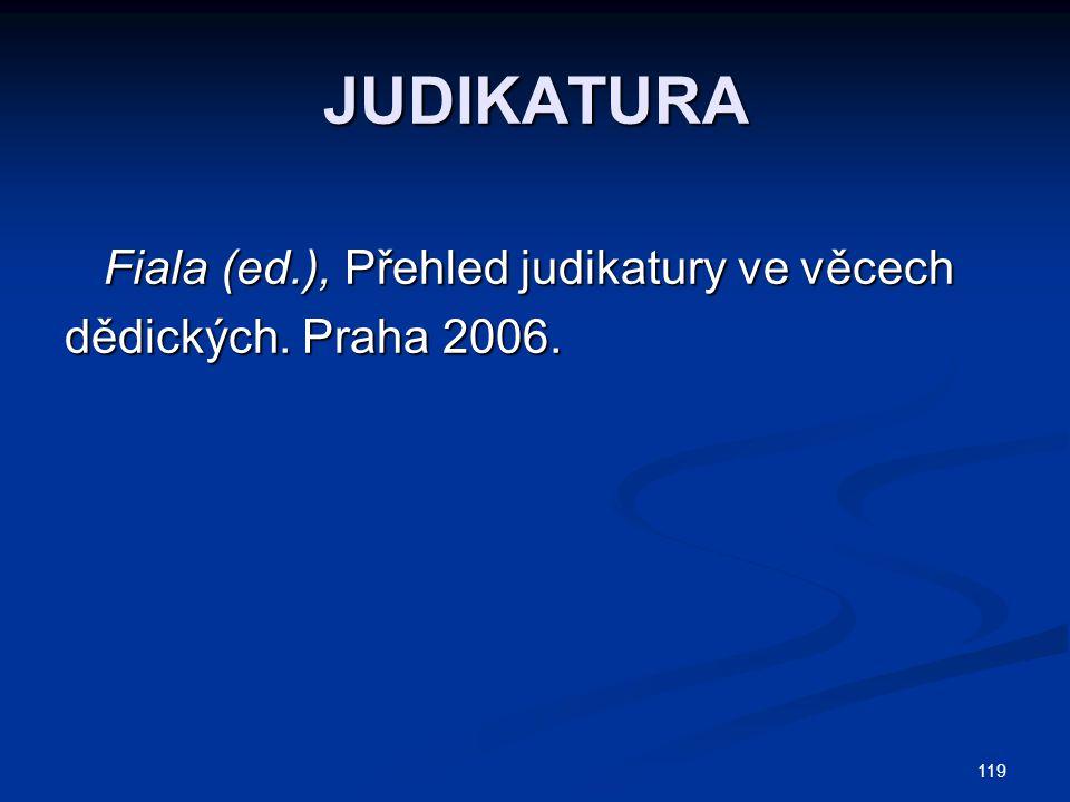 119 JUDIKATURA Fiala (ed.), Přehled judikatury ve věcech Fiala (ed.), Přehled judikatury ve věcech dědických.